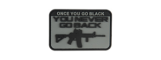 G-FORCE ONCE YOU GO BLACK YOU NEVER GO BACK PVC MORALE PATCH (GRAY)