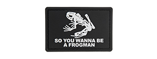 G-FORCE SO YOU WANNA BE A FROGMAN PVC MORALE PATCH (BLACK)